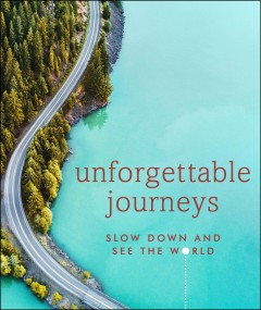 Unforgettable journeys : slow down and see the world / Lucy Sienkowska. - Lucy Sienkowska.