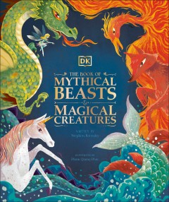 The book of mythical beasts & magical creatures /  written by Stephen Krensky ; illustrated by Pham Quang Phuc. - written by Stephen Krensky ; illustrated by Pham Quang Phuc.