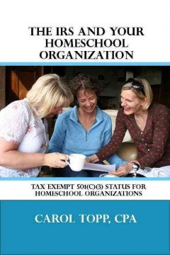 The IRS and Your Homeschool Organization /  Carol Topp.