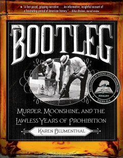 Bootleg : murder, moonshine, and the lawless years of prohibition / Karen Blumenthal.