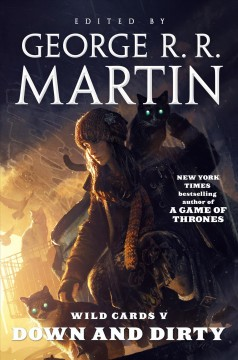 Down and dirty : Wild cards V / edited by George R.R. Martin and written by John J. Miller [and others].