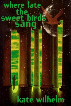 Where late the sweet birds sang /  Kate Wilhelm.