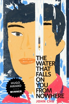 The water that falls on you from nowhere /  John Chu ; illustration by Christopher Silas Neal.