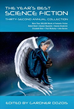 The year's best science fiction : thirty-second annual collection / edited by Gardner Dozois.
