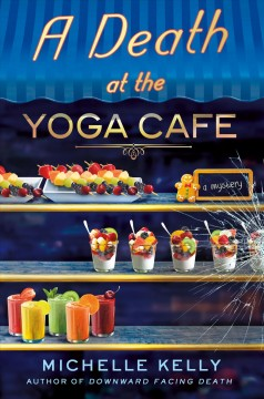 A death at the yoga café /  Michelle Kelly. - Michelle Kelly.