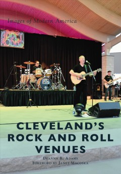 Cleveland's rock and roll venues /  Deanna R. Adams ; foreword by Janet Macoska.