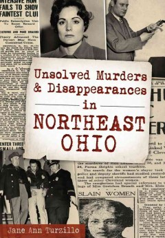Unsolved murders & disappearances in Northeast Ohio /  Jane Ann Turzillo.