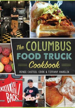 The Columbus food truck cookbook /  Renee Casteel Cook & Tiffany Harelik.
