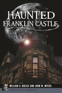 Haunted Franklin Castle /  William G. Krejci and John W. Myers.
