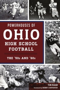 Powerhouses of Ohio high school football : the 50s and 60s / Tim Raab, foreword by Bobby Carpenter.