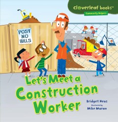 Let's meet a construction worker /  Bridget Heos ; illustrated by Mike Moran. - Bridget Heos ; illustrated by Mike Moran.