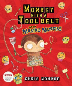 Monkey with a tool belt and the maniac muffins /  Chris Monroe. - Chris Monroe.