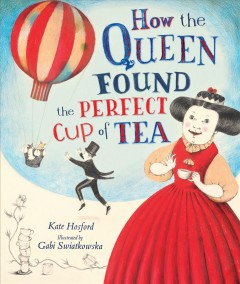 How the queen found the perfect cup of tea /  Kate Hosford ; illustrated by Gabi Swiatkowska.