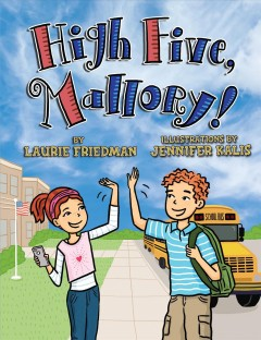 High five Mallory! /  by Laurie Friedman ; illustrations by Jennifer Kalis. - by Laurie Friedman ; illustrations by Jennifer Kalis.