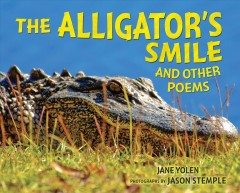 The alligator's smile and other poems /  written by Jane Yolen ; photographs by Jason Stemple. - written by Jane Yolen ; photographs by Jason Stemple.