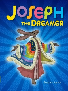 Joseph the dreamer /  by Becky Laff. - by Becky Laff.