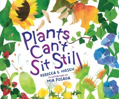 Plants can't sit still /  by Rebecca E. Hirsch ; illustrated by Mia Posada. - by Rebecca E. Hirsch ; illustrated by Mia Posada.