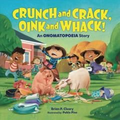 Crunch and crack, oink and whack! : an onomatopoeia story / Brian P. Cleary ; illustrated by Pablo Pino.