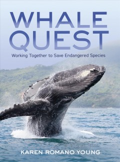 Whale quest : working together to save endangered species / Karen Romano Young. - Karen Romano Young.