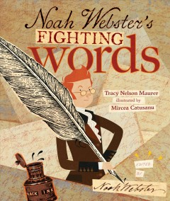 Noah Webster's fighting words /  Tracy Nelson Maurer ; illustrated by Mircea Catusanu ; edited by Noah Webster, Esq.. - Tracy Nelson Maurer ; illustrated by Mircea Catusanu ; edited by Noah Webster, Esq..
