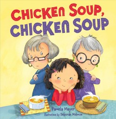 Chicken soup, chicken soup /  by Pamela Mayer ; illustrated by Deborah Melmon. - by Pamela Mayer ; illustrated by Deborah Melmon.