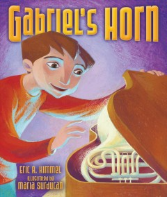 Gabriel's horn /  Eric A. Kimmel ; illustrated by Maria Surducan. - Eric A. Kimmel ; illustrated by Maria Surducan.