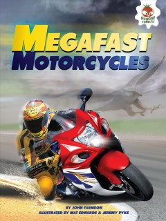 Megafast motorcycles /  by John Farndon ; illustrated by Mat Edwards and Jeremy Pyke. - by John Farndon ; illustrated by Mat Edwards and Jeremy Pyke.