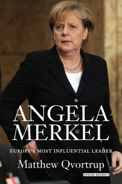 Angela Merkel : Europe's most influential leader / Matthew Qvortrup.
