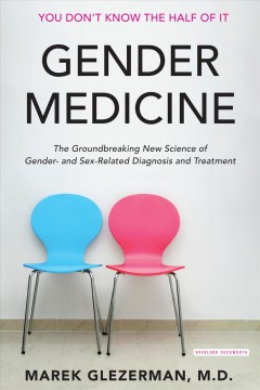 Gender medicine : the groundbreaking new science of gender- and sex-related diagnosis and treatment / Marek Glezerman, M.D. ; foreword by Amos Oz.