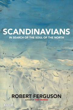 Scandinavians : In Search of the Soul of the North / Robert Ferguson.