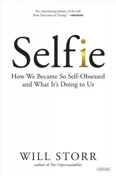 Selfie : how we became so self-obsessed and what it's doing to us / Will Storr.