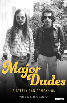 Major dudes : a Steely Dan companion / edited by Barney Hoskyns. - edited by Barney Hoskyns.