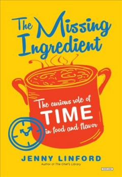 The missing ingredient : the curious role of time in food and flavor / Jenny Linford. - Jenny Linford.
