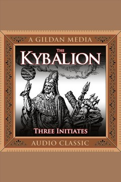 The Kybalion /  Three Initiates. - Three Initiates.