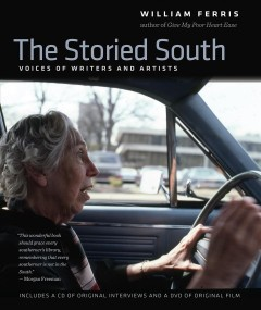 The storied South : voices of writers and artists / William Ferris.