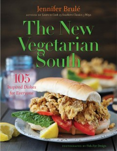 The new vegetarian South : 105 inspired dishes for everyone / Jennifer Brulé ; photographs by Fish.Eye Design. - Jennifer Brulé ; photographs by Fish.Eye Design.