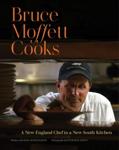 Bruce Moffett cooks : a New England chef in a new South kitchen / Bruce Moffett, written with Keia Mastrianni ; photographs by Stefanie Haviv. - Bruce Moffett, written with Keia Mastrianni ; photographs by Stefanie Haviv.