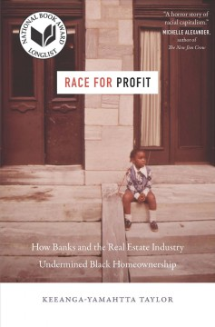 Race for profit : how banks and the real estate industry undermined Black homeownership / Keeanga-Yamahtta Taylor. - Keeanga-Yamahtta Taylor.