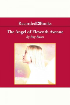 The angel of Eleventh Avenue /  Roy Bates. - Roy Bates.