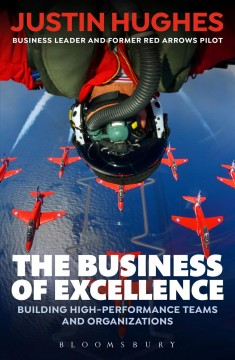 The business of excellence : building high-performance teams and organizations / Justin Hughes. - Justin Hughes.