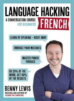 Language hacking French : a conversation course for beginners / Benny Lewis.