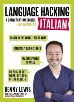 Language hacking Italian : a conversation course for beginners / Benny Lewis.