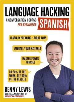 Language hacking Spanish : a conversation course for beginners / Benny Lewis. - Benny Lewis.
