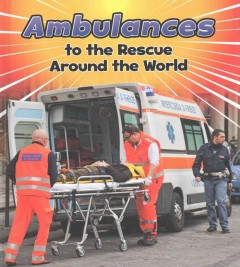 Ambulances to the rescue around the world /  Linda Staniford. - Linda Staniford.
