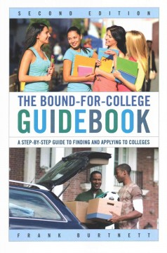 The bound-for-college guidebook : a step-by-step guide to finding and applying to colleges / Frank Burtnett.