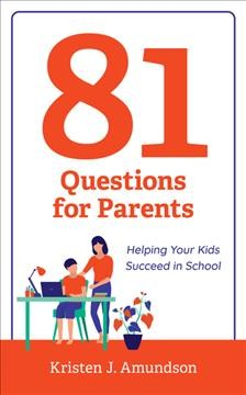 81 questions for parents : helping your kids succeed in school / Kristen J. Amundson.