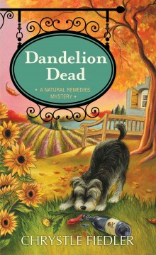 Dandelion dead : a natural remedies mystery / Chrystle Fiedler. - Chrystle Fiedler.