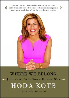 Where we belong : journeys that show us the way / Hoda Kotb, with Jane Lorenzini.
