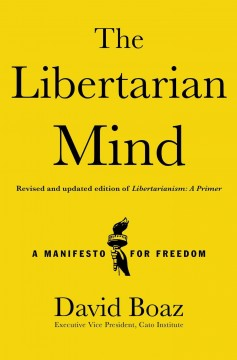 The libertarian mind : a manifesto for freedom / David Boaz.