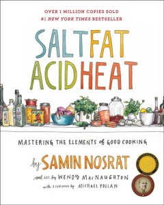 Salt, fat, acid, heat : mastering the elements of good cooking / by Samin Nosrat and art by Wendy MacNaughton ; with a foreword by Michael Pollan.